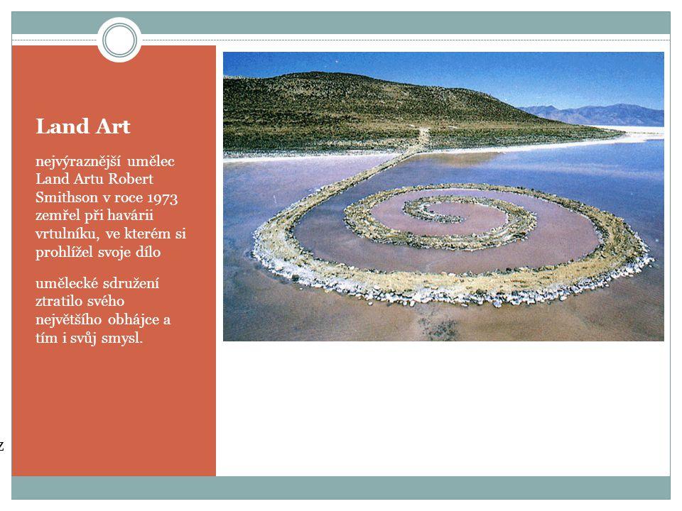 Land Art nejvýraznější umělec Land Artu Robert Smithson v roce 1973 zemřel při havárii vrtulníku, ve kterém si prohlížel svoje dílo umělecké sdružení ztratilo svého největšího obhájce a tím i svůj smysl.