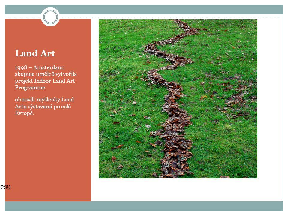Land Art 1998 – Amsterdam: skupina umělců vytvořila projekt Indoor Land Art Programme obnovili myšlenky Land Artu výstavami po celé Evropě.