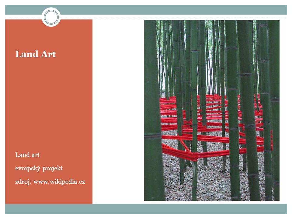 Land Art Land art evropský projekt zdroj: www.wikipedia.cz