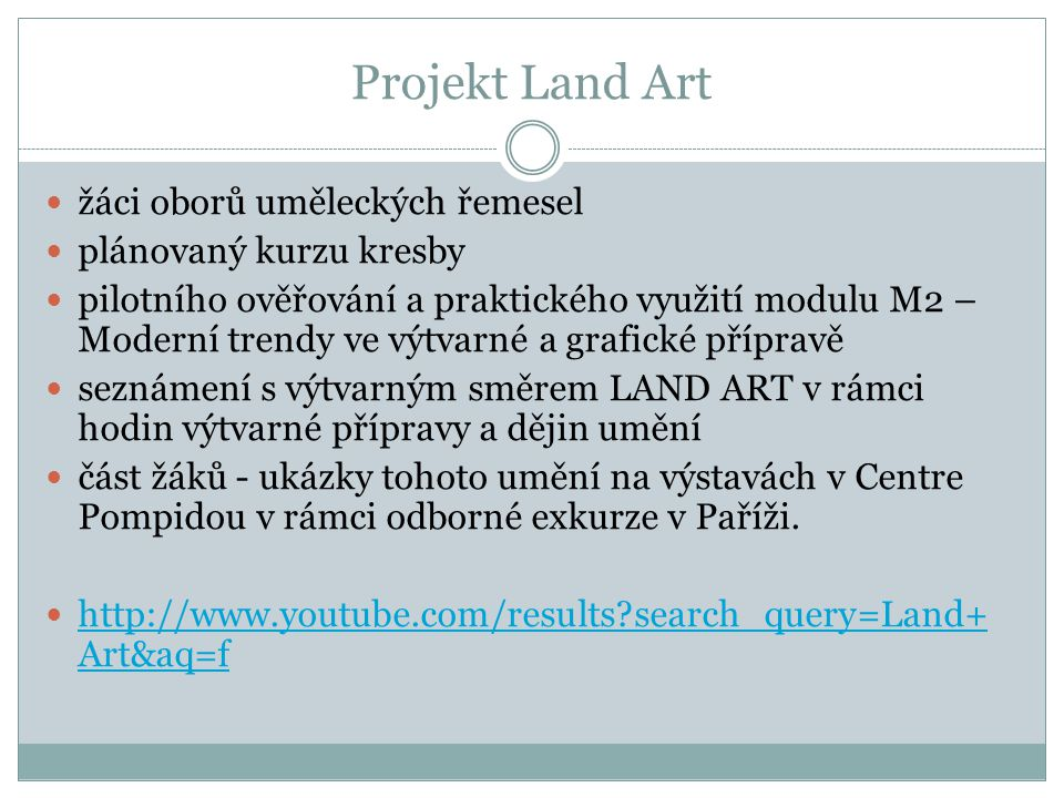 Land Art V přílohách jsou uvedeny konkrétní obrazové ukázky umění Land Artu Open Space Zach Meisner zdroj: www.wikipedia.cz