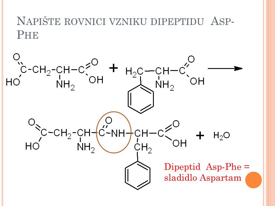 N APIŠTE ROVNICI VZNIKU DIPEPTIDU A SP - P HE Dipeptid Asp-Phe = sladidlo Aspartam