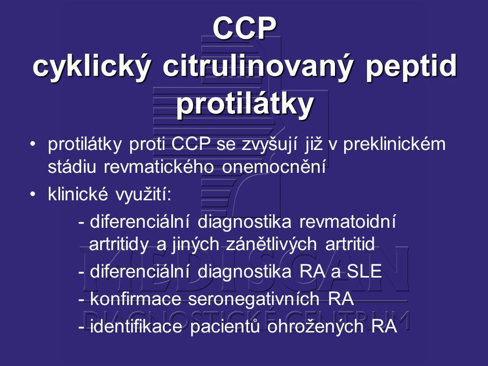 CCP cyklický citrulinovaný peptid protilátky protilátky proti CCP se zvyšují již v preklinickém stádiu revmatického onemocnění klinické využití: - diferenciální diagnostika revmatoidní artritidy a jiných zánětlivých artritid - diferenciální diagnostika RA a SLE - konfirmace seronegativních RA - identifikace pacientů ohrožených RA