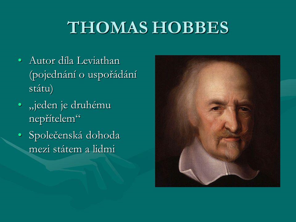 "THOMAS HOBBES Autor díla Leviathan (pojednání o uspořádání státu)Autor díla Leviathan (pojednání o uspořádání státu) ""jeden je druhému nepřítelem""""jed"