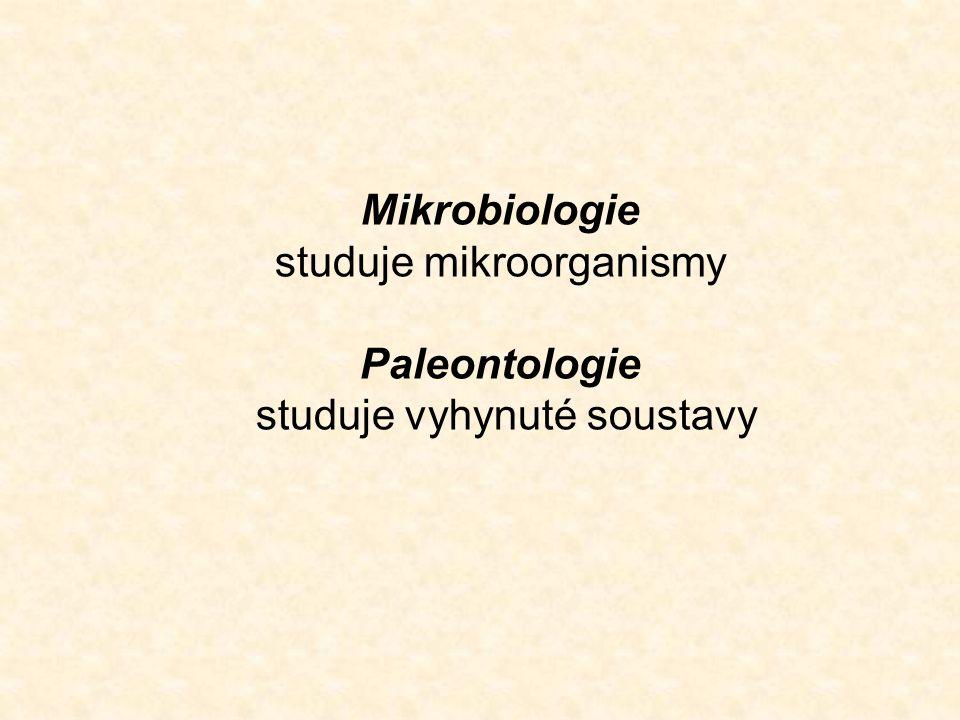 Mikrobiologie studuje mikroorganismy Paleontologie studuje vyhynuté soustavy