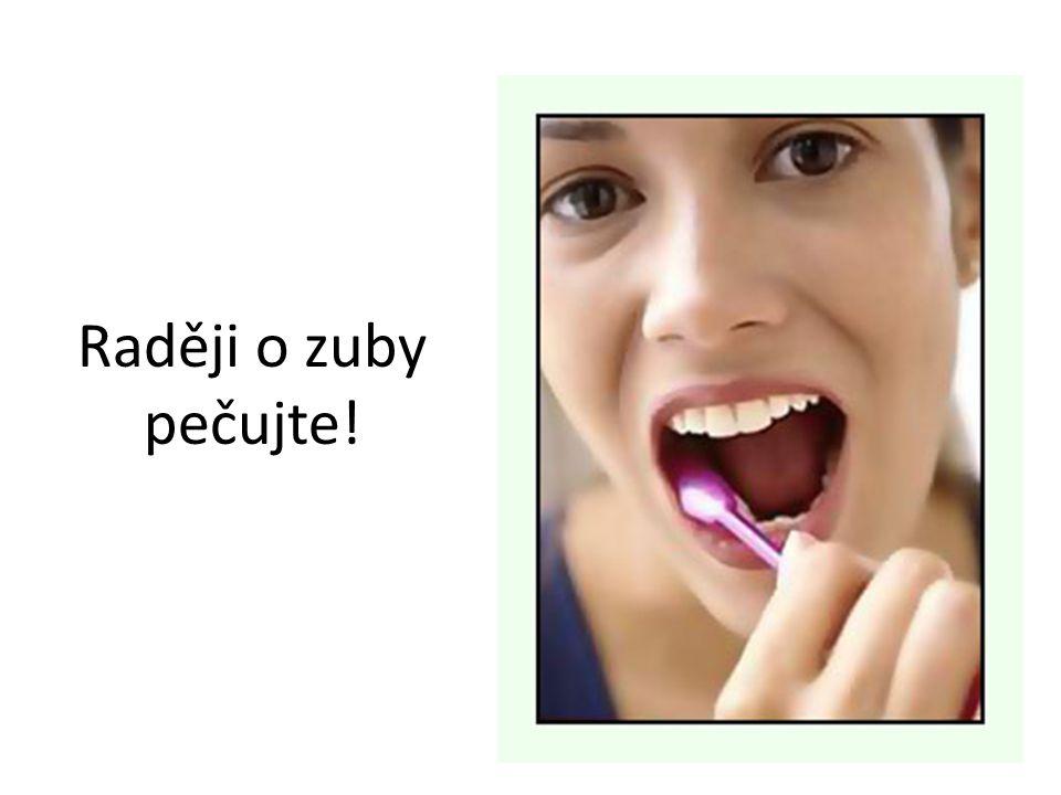 Raději o zuby pečujte!