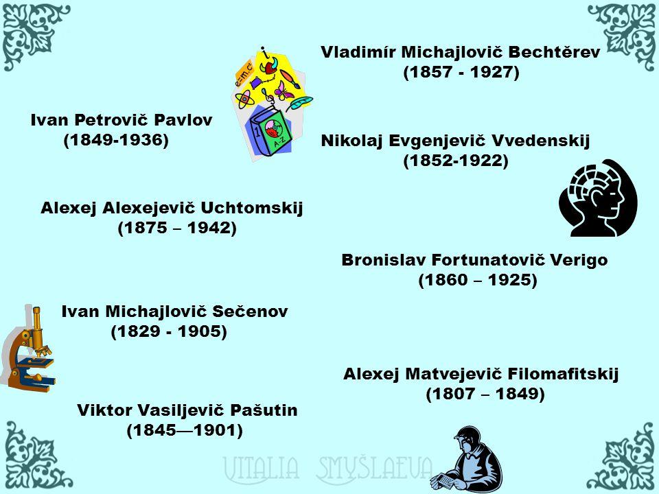 Alexej Alexejevič Uchtomskij (1875 – 1942) Alexej Matvejevič Filomafitskij (1807 – 1849) Vladimír Michajlovič Bechtěrev (1857 - 1927) Ivan Michajlovič