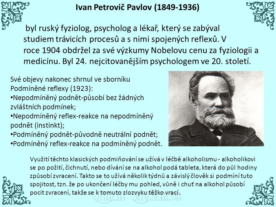 Ivan Petrovič Pavlov (1849-1936) byl ruský fyziolog, psycholog a lékař, který se zabýval studiem trávicích procesů a s nimi spojených reflexů. V roce