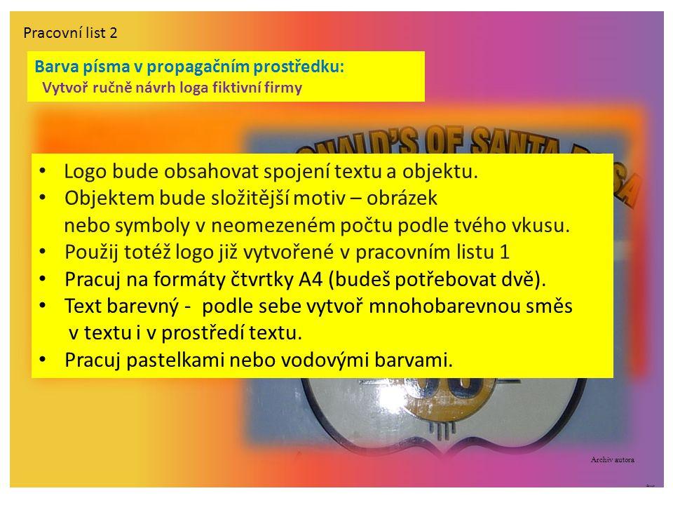 ©c.zuk Pracovní list 2 Logo bude obsahovat spojení textu a objektu. Objektem bude složitější motiv – obrázek nebo symboly v neomezeném počtu podle tvé