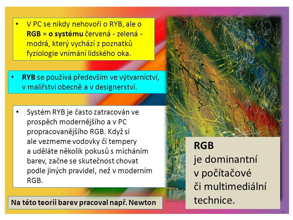 ©c.zuk Na této teorii barev pracoval např. Newton V PC se nikdy nehovoří o RYB, ale o RGB = o systému červená - zelená - modrá, který vychází z poznat