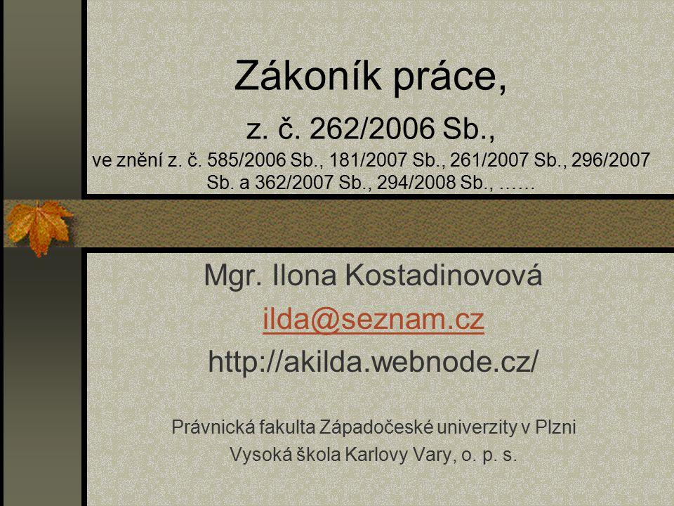 Zákoník práce, z. č. 262/2006 Sb., ve znění z. č. 585/2006 Sb., 181/2007 Sb., 261/2007 Sb., 296/2007 Sb. a 362/2007 Sb., 294/2008 Sb., …… Mgr. Ilona K