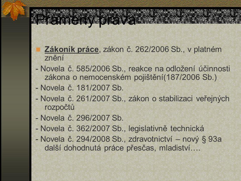 Prameny práva Zákoník práce, zákon č. 262/2006 Sb., v platném znění - Novela č. 585/2006 Sb., reakce na odložení účinnosti zákona o nemocenském pojišt