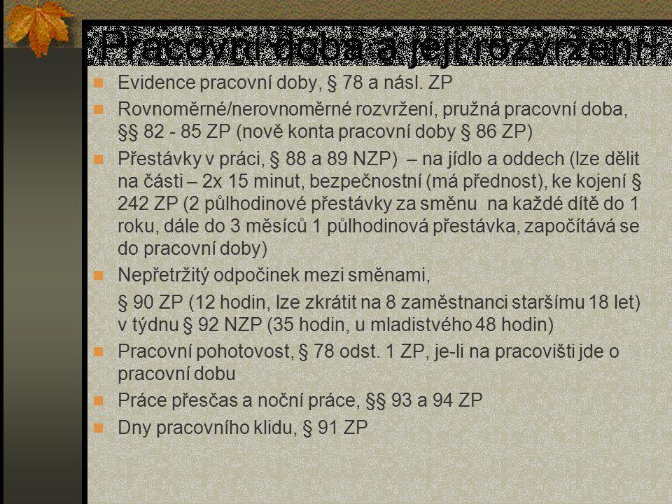 Pracovní doba a její rozvržení Evidence pracovní doby, § 78 a násl. ZP Rovnoměrné/nerovnoměrné rozvržení, pružná pracovní doba, §§ 82 - 85 ZP (nově ko
