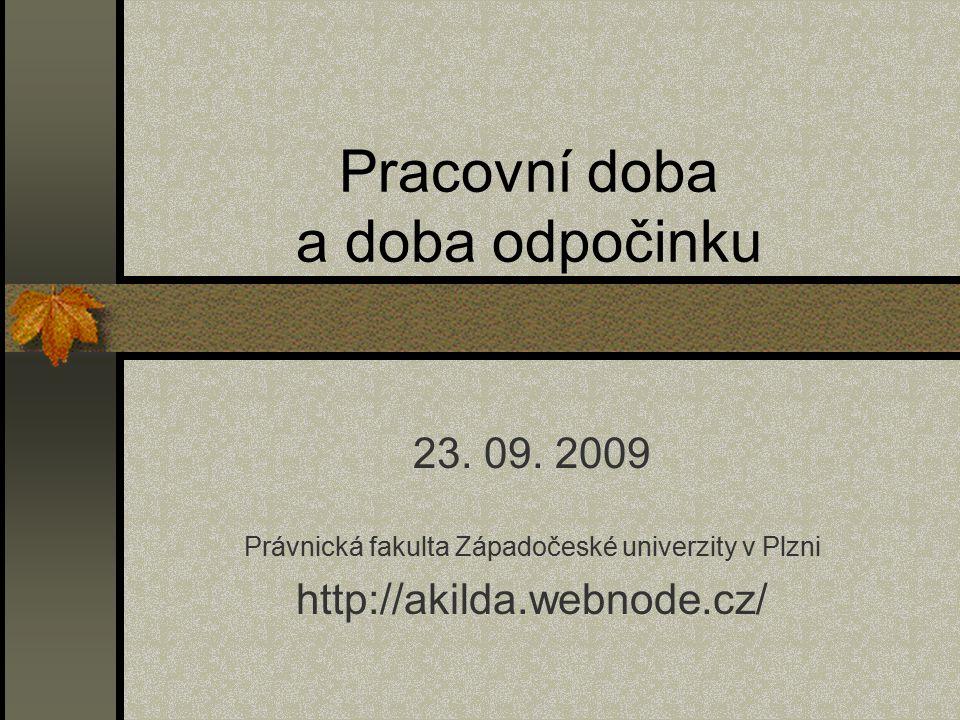 Pracovní doba a doba odpočinku 23. 09. 2009 Právnická fakulta Západočeské univerzity v Plzni http://akilda.webnode.cz/