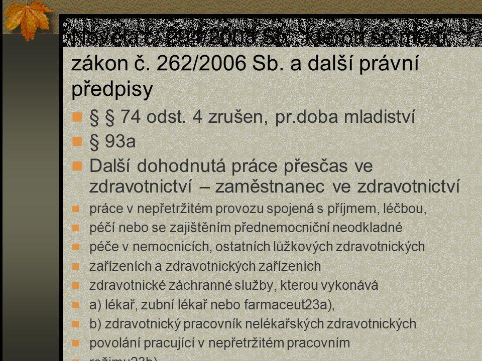Novela č. 294/2008 Sb., kterou se mění zákon č. 262/2006 Sb. a další právní předpisy § § 74 odst. 4 zrušen, pr.doba mladiství § 93a Další dohodnutá pr