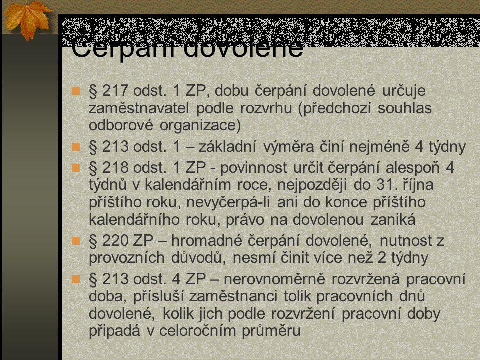 Čerpání dovolené § 217 odst. 1 ZP, dobu čerpání dovolené určuje zaměstnavatel podle rozvrhu (předchozí souhlas odborové organizace) § 213 odst. 1 – zá