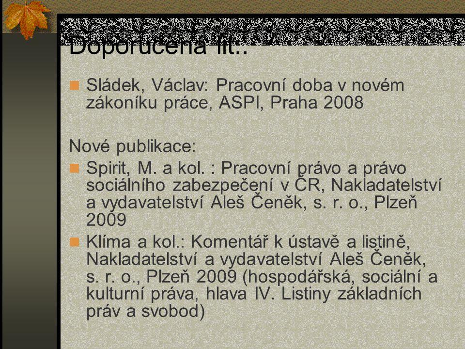 Doporučená lit.: Sládek, Václav: Pracovní doba v novém zákoníku práce, ASPI, Praha 2008 Nové publikace: Spirit, M. a kol. : Pracovní právo a právo soc