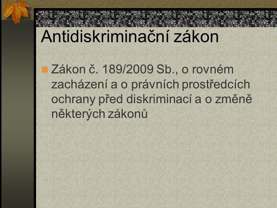 Antidiskriminační zákon Zákon č. 189/2009 Sb., o rovném zacházení a o právních prostředcích ochrany před diskriminací a o změně některých zákonů