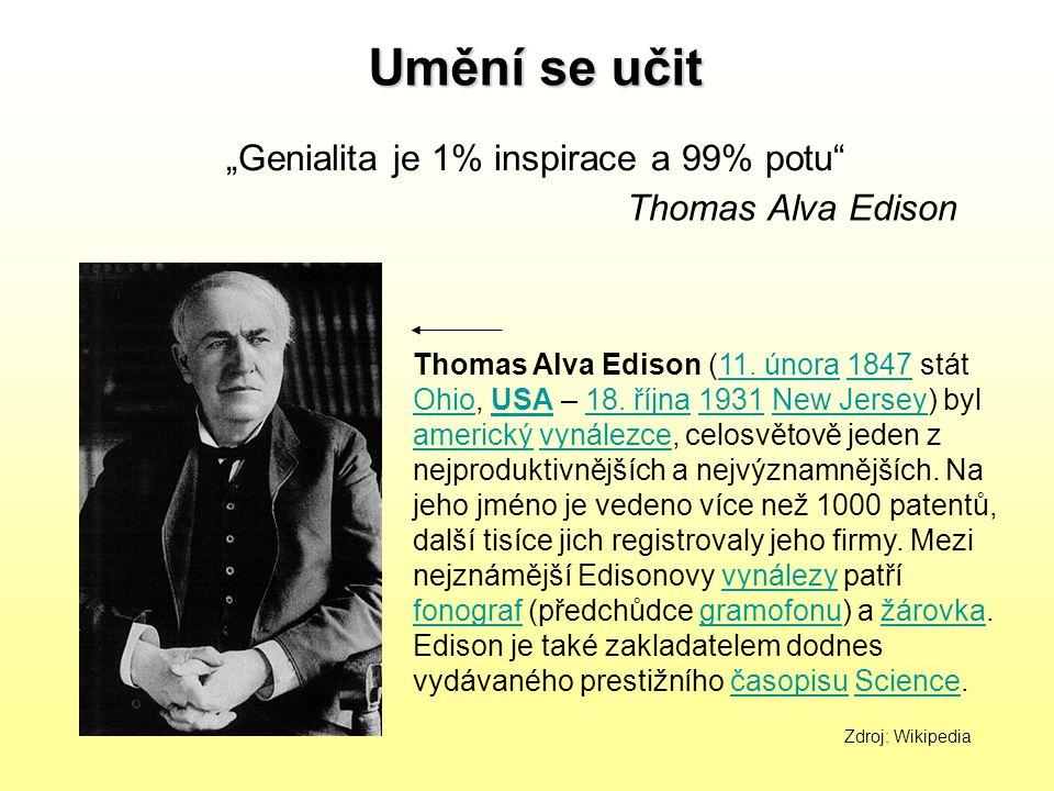 """Umění se učit """"Genialita je 1% inspirace a 99% potu"""" Thomas Alva Edison Thomas Alva Edison (11. února 1847 stát Ohio, USA – 18. října 1931 New Jersey)"""