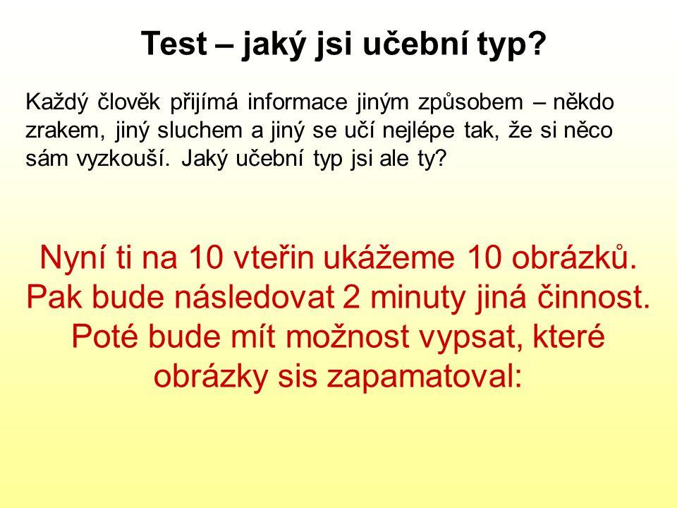 Test – jaký jsi učební typ? Každý člověk přijímá informace jiným způsobem – někdo zrakem, jiný sluchem a jiný se učí nejlépe tak, že si něco sám vyzko