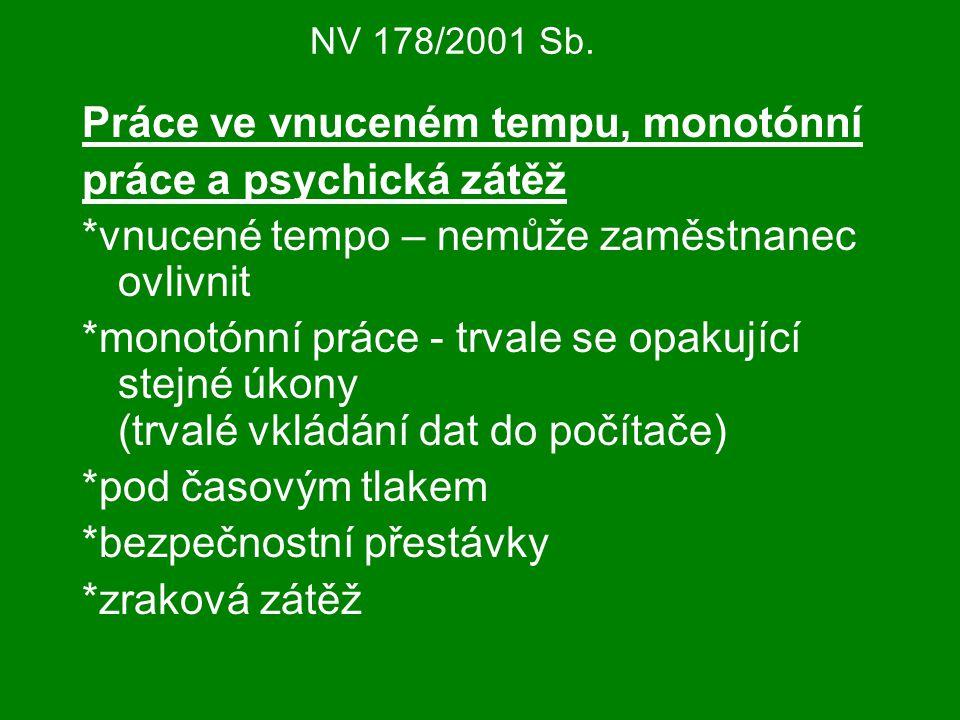NV 178/2001 Sb. Práce ve vnuceném tempu, monotónní práce a psychická zátěž *vnucené tempo – nemůže zaměstnanec ovlivnit *monotónní práce - trvale se o