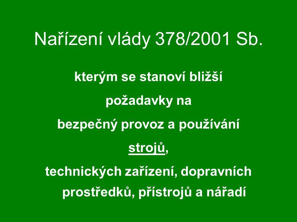 Nařízení vlády 378/2001 Sb. kterým se stanoví bližší požadavky na bezpečný provoz a používání strojů, technických zařízení, dopravních prostředků, pří