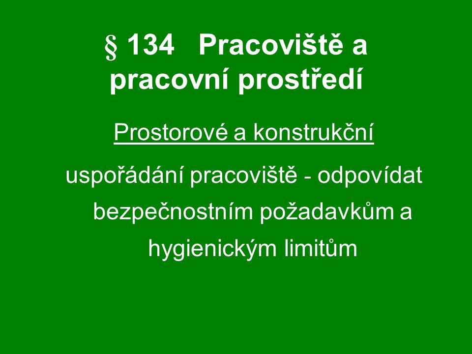§ 134Pracoviště a pracovní prostředí Prostorové a konstrukční uspořádání pracoviště - odpovídat bezpečnostním požadavkům a hygienickým limitům