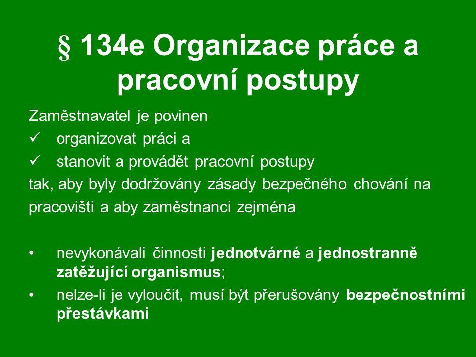 § 134e Organizace práce a pracovní postupy Zaměstnavatel je povinen organizovat práci a stanovit a provádět pracovní postupy tak, aby byly dodržovány