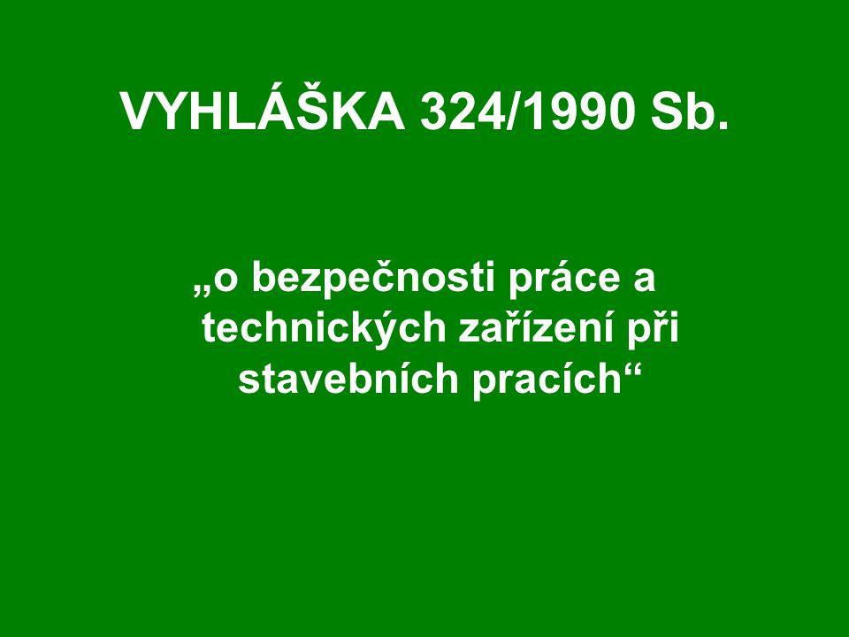 """VYHLÁŠKA 324/1990 Sb. """"o bezpečnosti práce a technických zařízení při stavebních pracích"""""""