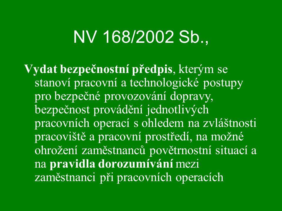 NV 168/2002 Sb., Vydat bezpečnostní předpis, kterým se stanoví pracovní a technologické postupy pro bezpečné provozování dopravy, bezpečnost provádění