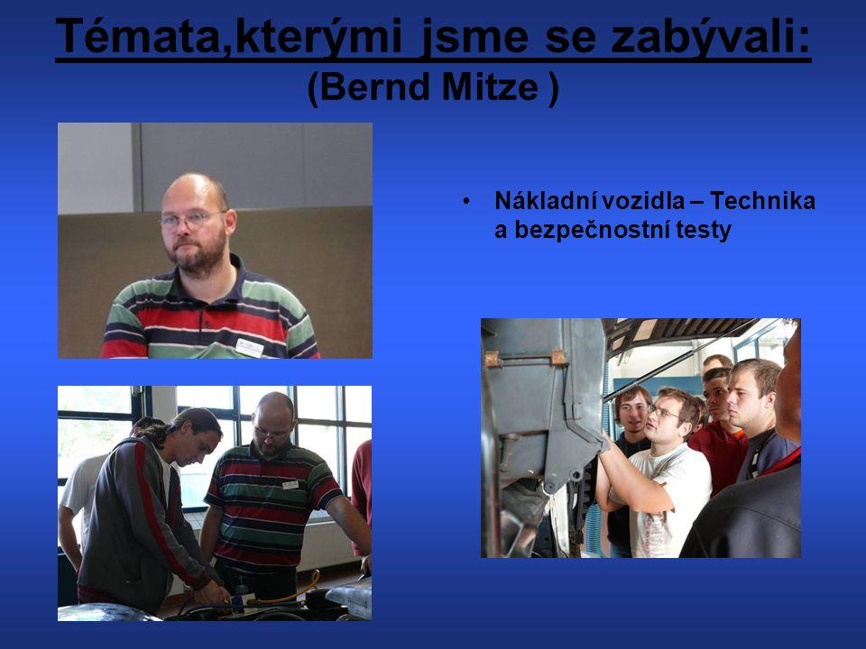 Témata,kterými jsme se zabývali: (Bernd Mitze ) Nákladní vozidla – Technika a bezpečnostní testy