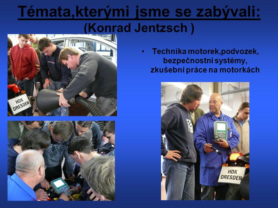 Témata,kterými jsme se zabývali: (Konrad Jentzsch ) Technika motorek,podvozek, bezpečnostní systémy, zkušební práce na motorkách