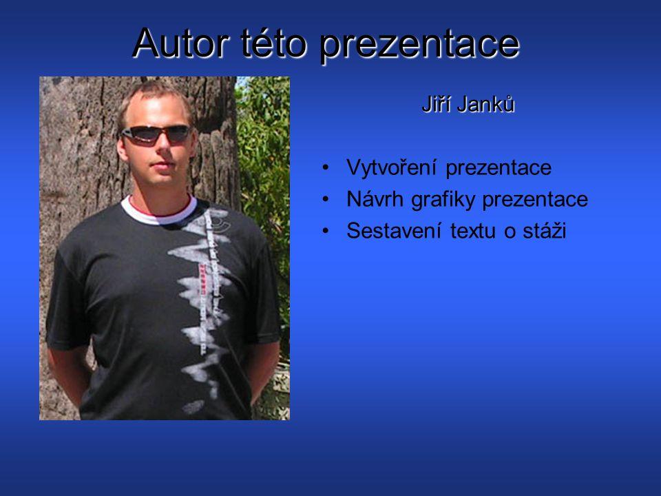 Autor této prezentace Jiří Janků Vytvoření prezentace Návrh grafiky prezentace Sestavení textu o stáži