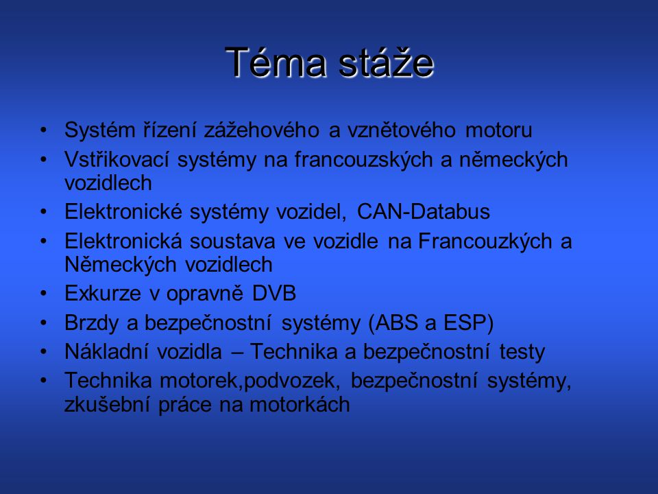 Téma stáže Systém řízení zážehového a vznětového motoru Vstřikovací systémy na francouzských a německých vozidlech Elektronické systémy vozidel, CAN-D