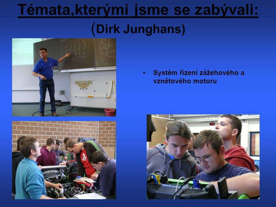 Témata,kterými jsme se zabývali: ( Dirk Junghans) Systém řízení zážehového a vznětového motoru