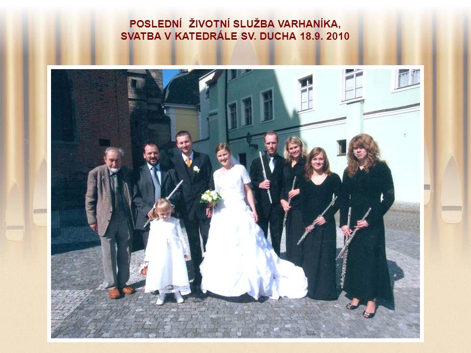 POSLEDNÍ ŽIVOTNÍ SLUŽBA VARHANÍKA, SVATBA V KATEDRÁLE SV. DUCHA 18.9. 2010