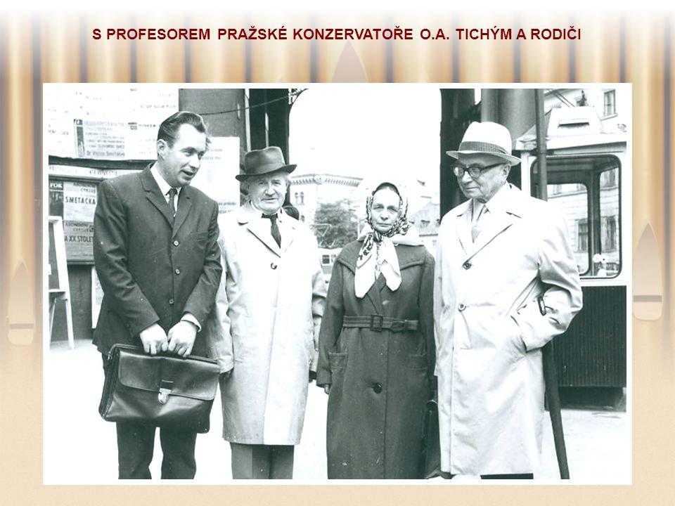 S PROFESOREM PRAŽSKÉ KONZERVATOŘE O.A. TICHÝM A RODIČI