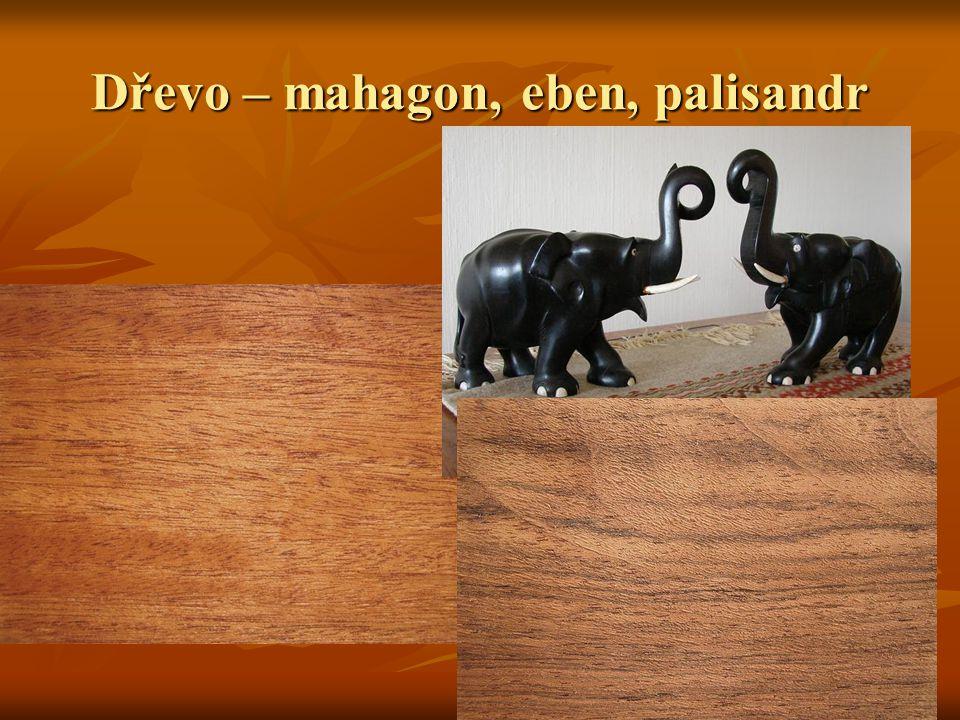 Dřevo – mahagon, eben, palisandr
