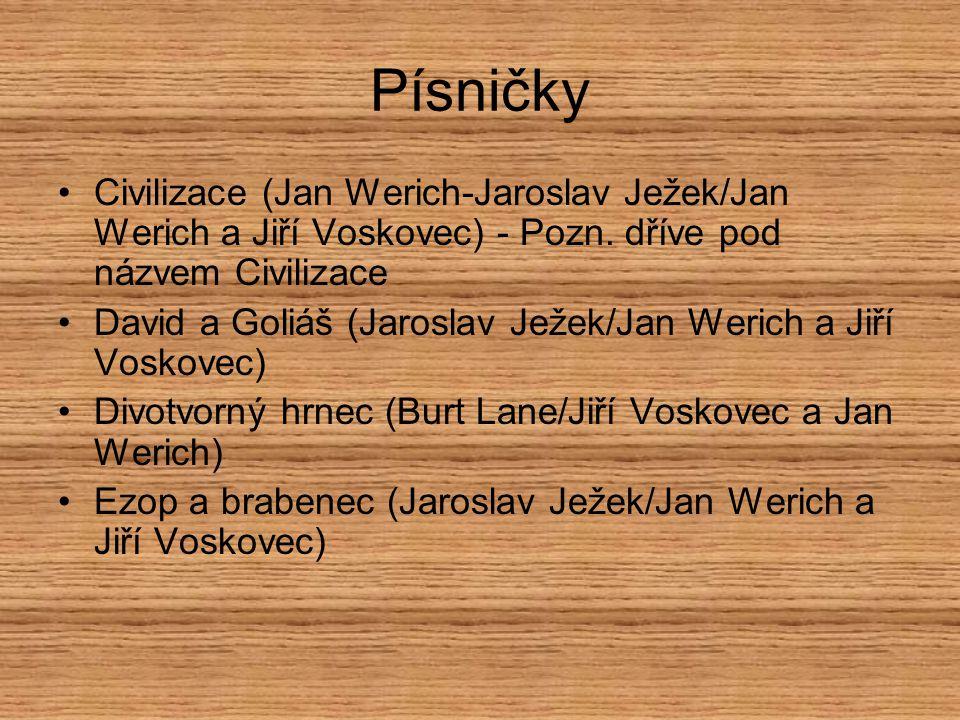Písničky Civilizace (Jan Werich-Jaroslav Ježek/Jan Werich a Jiří Voskovec) - Pozn. dříve pod názvem Civilizace David a Goliáš (Jaroslav Ježek/Jan Weri
