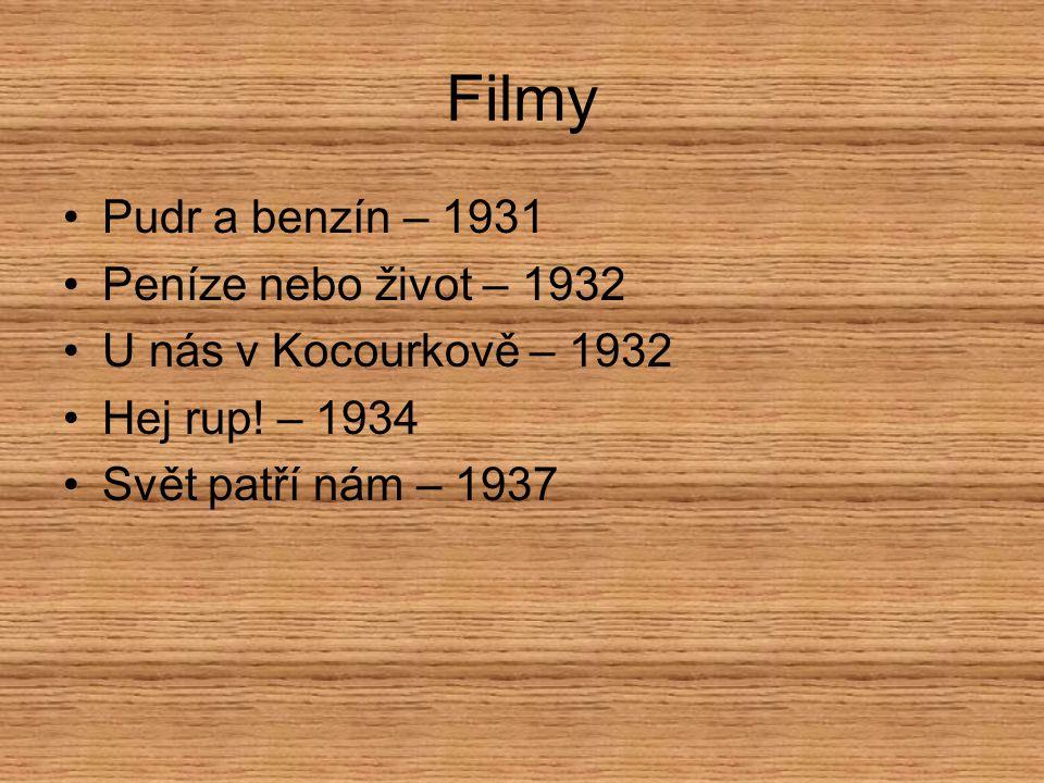 Filmy Pudr a benzín – 1931 Peníze nebo život – 1932 U nás v Kocourkově – 1932 Hej rup! – 1934 Svět patří nám – 1937