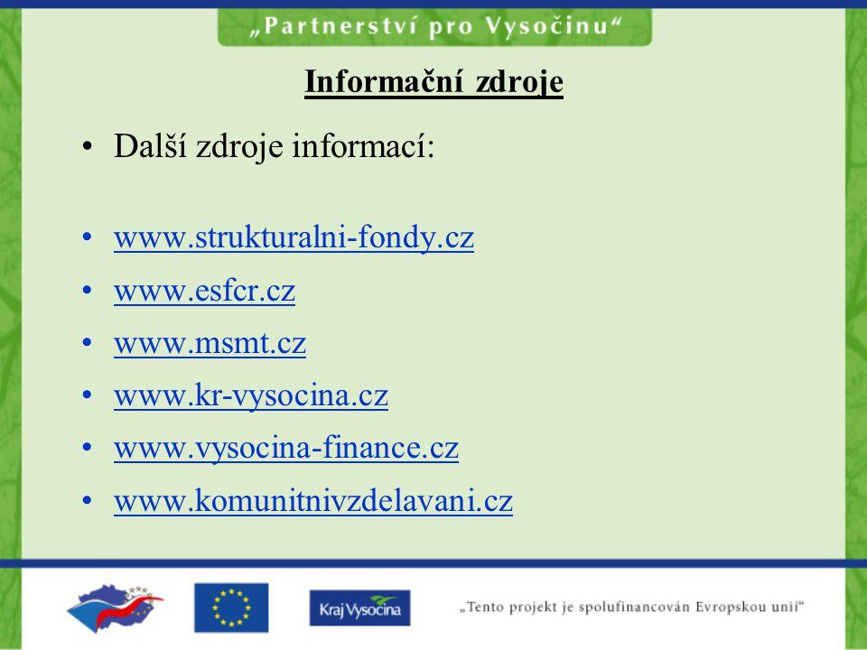 Další zdroje informací: www.strukturalni-fondy.cz www.esfcr.cz www.msmt.cz www.kr-vysocina.cz www.vysocina-finance.cz www.komunitnivzdelavani.cz Informační zdroje