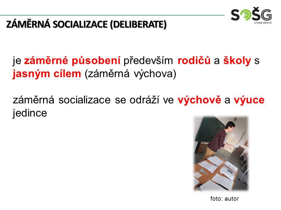 ZÁMĚRNÁ SOCIALIZACE (DELIBERATE) je záměrné působení především rodičů a školy s jasným cílem (záměrná výchova) záměrná socializace se odráží ve výchov