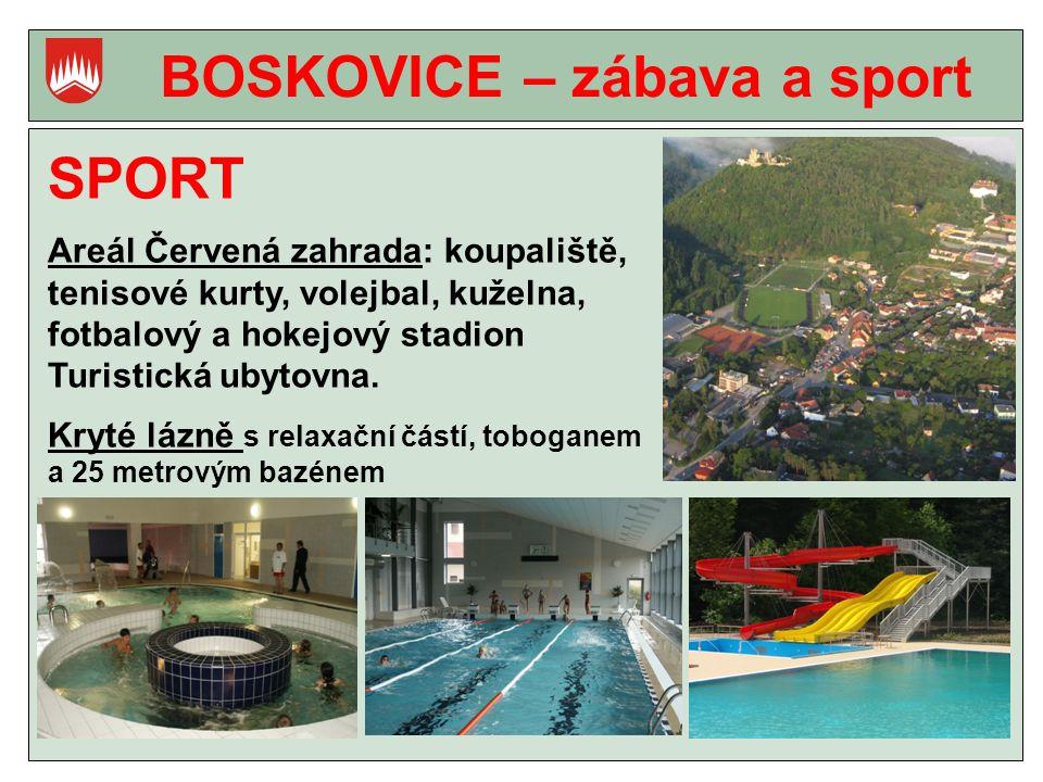 BOSKOVICE – zábava a sport SPORT Areál Červená zahrada: koupaliště, tenisové kurty, volejbal, kuželna, fotbalový a hokejový stadion Turistická ubytovna.
