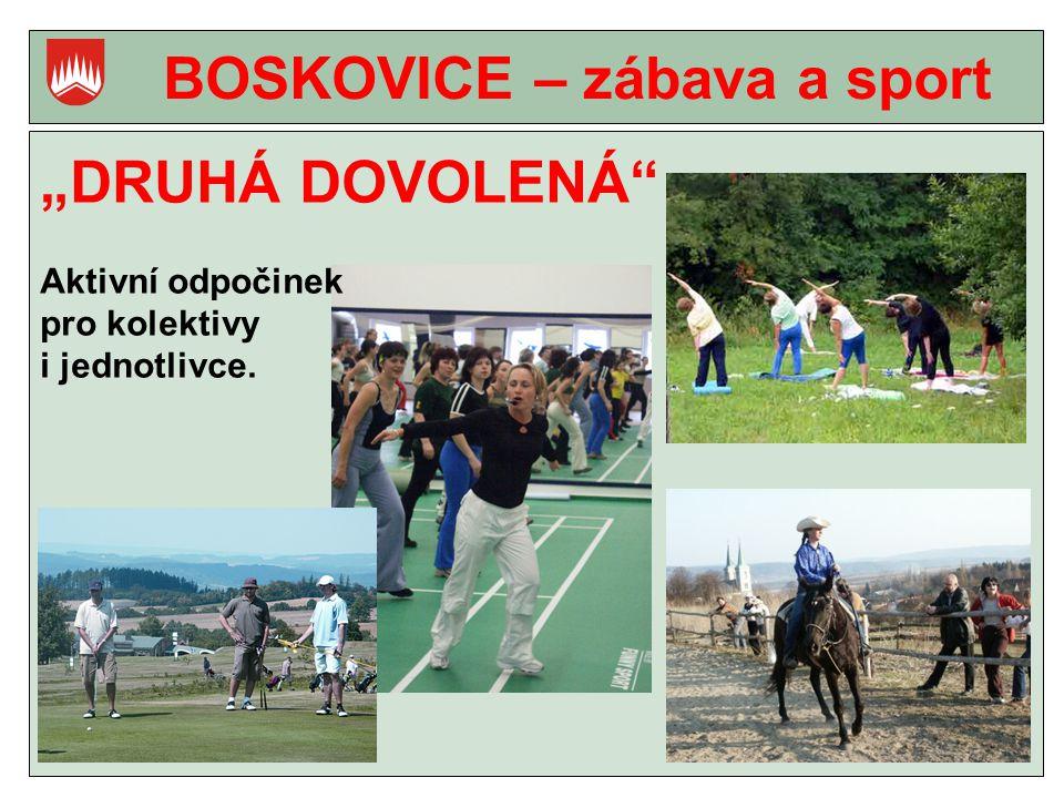 """BOSKOVICE – zábava a sport """"DRUHÁ DOVOLENÁ Aktivní odpočinek pro kolektivy i jednotlivce."""