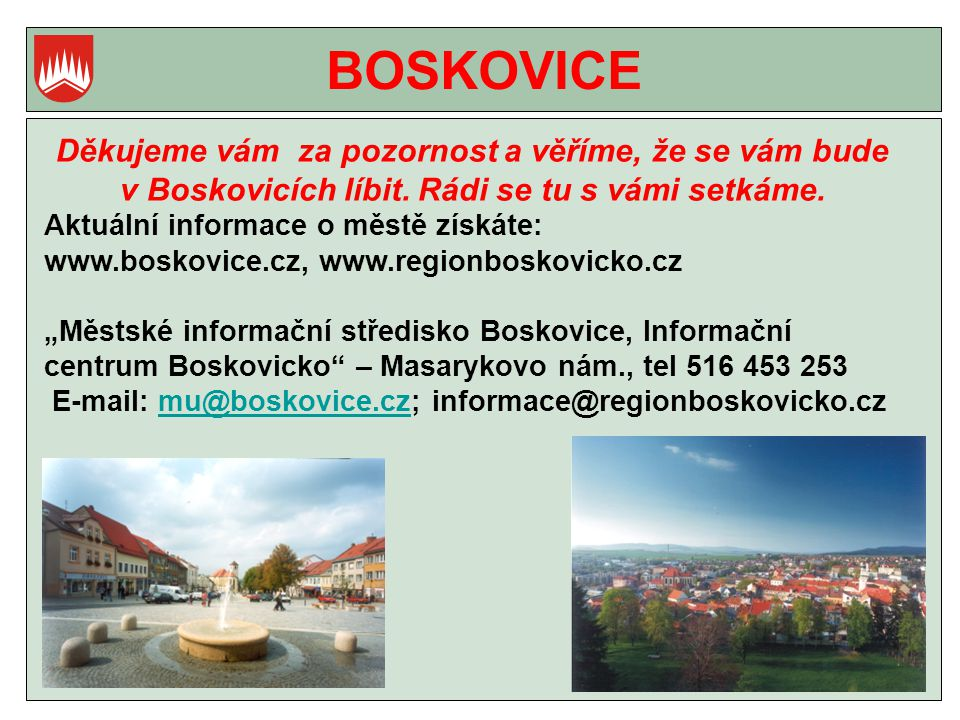 BOSKOVICE Děkujeme vám za pozornost a věříme, že se vám bude v Boskovicích líbit.