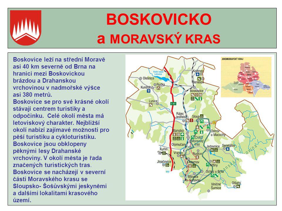 BOSKOVICKO a MORAVSKÝ KRAS Boskovice leží na střední Moravě asi 40 km severně od Brna na hranici mezi Boskovickou brázdou a Drahanskou vrchovinou v nadmořské výšce asi 380 metrů.