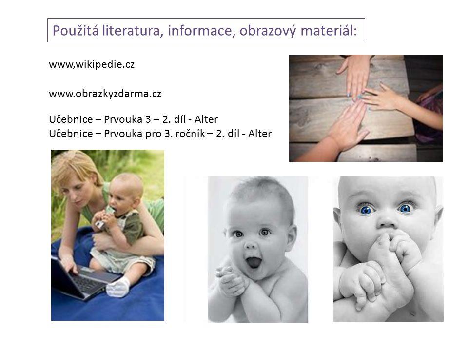 Použitá literatura, informace, obrazový materiál: www,wikipedie.cz www.obrazkyzdarma.cz Učebnice – Prvouka 3 – 2. díl - Alter Učebnice – Prvouka pro 3