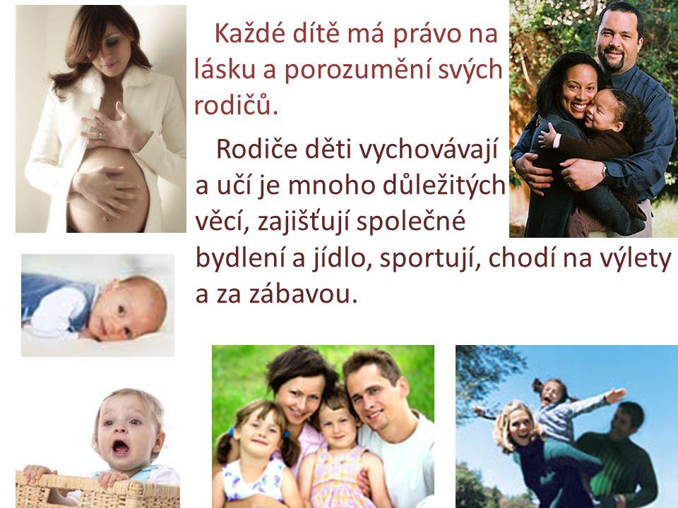 RODINA Každé dítě má právo na lásku a porozumění svých rodičů. Rodiče děti vychovávají a učí je mnoho důležitých věcí, zajišťují společné bydlení a jí