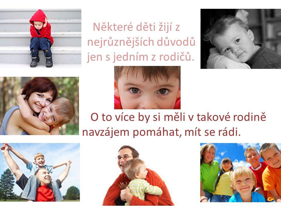 Některé děti žijí z nejrůznějších důvodů jen s jedním z rodičů. O to více by si měli v takové rodině navzájem pomáhat, mít se rádi.