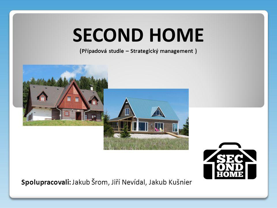 SECOND HOME (Případová studie – Strategický management ) Spolupracovali: Jakub Šrom, Jiří Nevídal, Jakub Kušnier