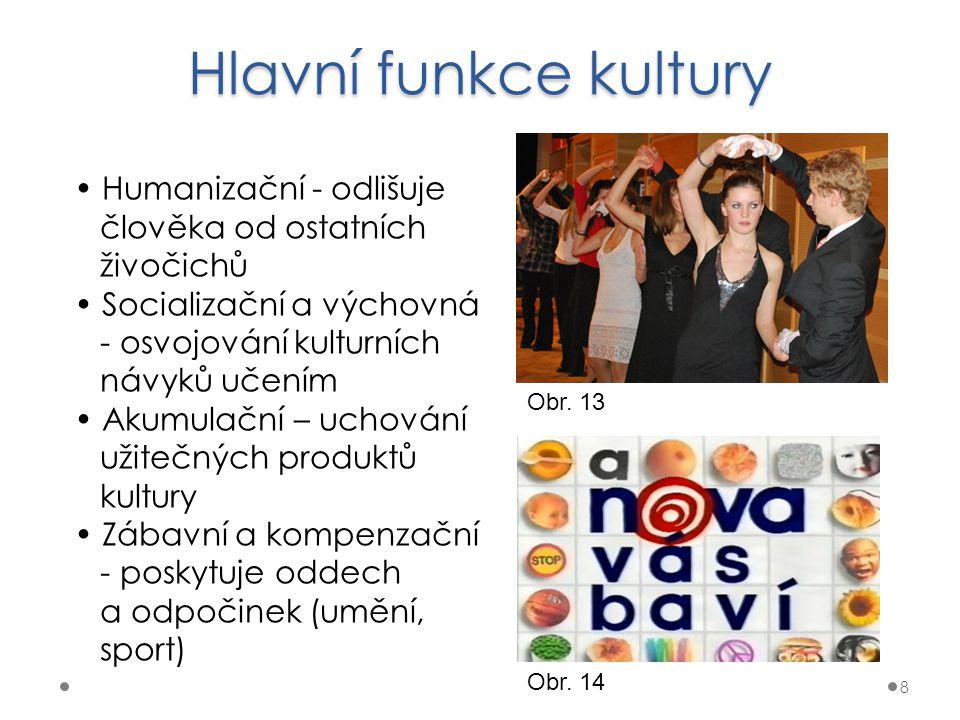 Hlavní funkce kultury 8 Humanizační - odlišuje člověka od ostatních živočichů Socializační a výchovná - osvojování kulturních návyků učením Akumulační